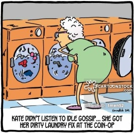 Kate didn't listen to idle gossip. . . she got her dirty laundry fix at the coin-op.